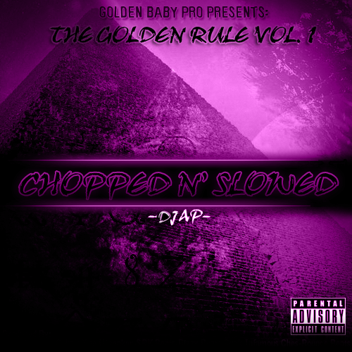 "Golden Baby Pro x DJ AP - the Golden Rule Vol. 1 ""Chopped n' Slowed"""